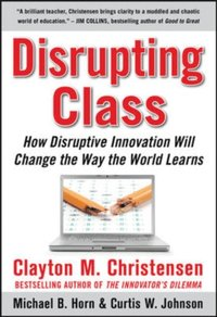 Disrupting Class: How Disruptive Innovation Will Change the Way the World Learns (e-bok)