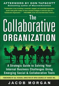 The Collaborative Organization: A Strategic Guide to Solving Your Internal Business Challenges Using Emerging Social and Collaborative Tools (inbunden)