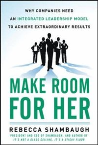 Make Room for Her: Why Companies Need an Integrated ...