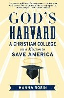 God's Harvard: A Christian College on a Mission to Save America (h�ftad)