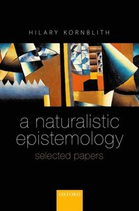 epistemology essay ground in inductive inference its natural naturalistic The issue of a priori knowledge and the problem of induction are also topics for debate within naturalistic epistemology lastly w v quine usually gets credit for initiating the contemporary wave of naturalistic epistemology with his essay,  epistemology naturalized in that inductive inference and its natural ground.