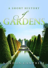 A Short History of Gardens (inbunden)
