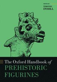 The Oxford Handbook of Prehistoric Figurines (inbunden)