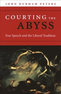 Courting the abyss : free speech and the liberal tradition / John Durham Peters