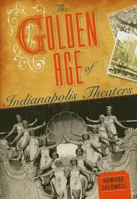 The Golden Age of Indianapolis Theaters (inbunden)