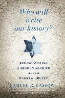Who Will Write Our History?: Rediscovering a Hidden Archive from the Warsaw Ghetto (häftad)
