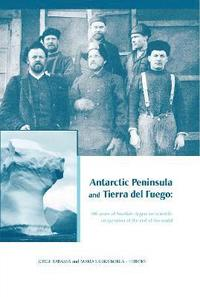 Antarctic Peninsula &; Tierra Del Fuego: 100 Years of Swedish-Argentine Scientific Cooperation at the End of the World (inbunden)