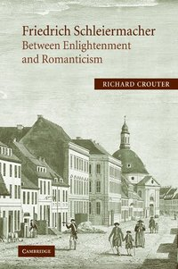 Friedrich Schleiermacher: Between Enlightenment and Romanticism (h�ftad)