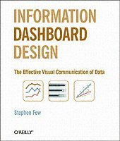 Information Dashboard Design: The Effective Visual Communication of Data (h�ftad)