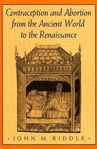 an analysis of contraception and abortion from the ancient world to the renaissance by john riddle The principles of contraception  contraception and abortion from the ancient world to the renaissance author by : john m riddle language : en.