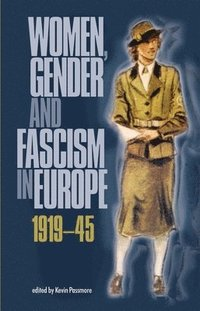 Women, Gender and Fascism in Europe, 1919-45 (häftad)
