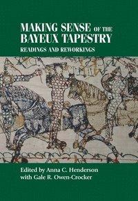 Making Sense of the Bayeux Tapestry (inbunden)