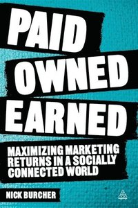 Paid, Owned, Earned: Maximizing Marketing Returns in a Socially Connected World (häftad)