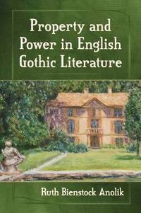 Property And Power In English Gothic Literature Ruth