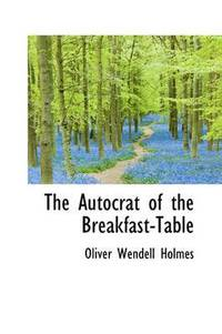 The Autocrat Of The Breakfast Table Oliver Wendell