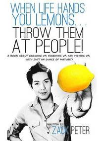 When life hands you lemons throw them at people zack for Dujardin automobile hem