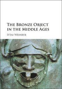 The Bronze Object in the Middle Ages (inbunden)