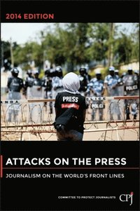 Attacks on the press : journalism on the world's front lines / Committee to protect journalists