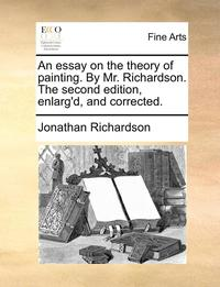An Essay on the Theory of Painting. by Mr. Richardson. the Second Edition, Enlarg'd, and Corrected. (häftad)