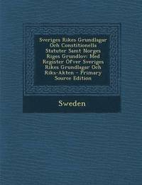 Sveriges Rikes Grundlagar Och Constitionella Statuter Samt Norges Riges Grundlov pdf epub