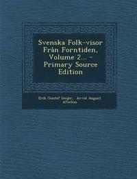 Svenska Folk-Visor Fran Forntiden, Volume 2... - Primary Source Edition pdf ebook
