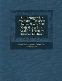 läsa Skildringar Ur Svenska Historien Under Gustaf III Och Gustaf IV Adolf - Primary Source Edition pdf, epub