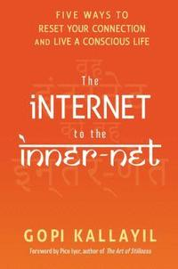 The Internet to the Inner-Net: Five Ways to Reset Your Connection and Live a Conscious Life (häftad)
