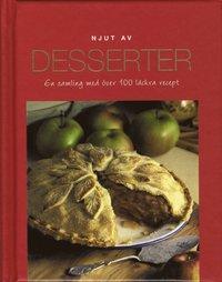 Njut av Desserter : en samling med över 100 läckra recept epub, pdf
