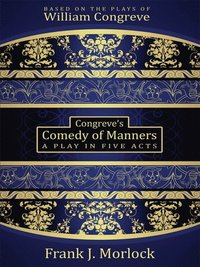 an analysis of william congreves comedy of manners the way of the world Read this article to know about the comedy of manners, comedy of manners genre, comedy of manners characteristics social analysis and satire the way of the world by william congreve is an example of comedy of manners.
