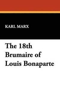 The 18th Brumaire of Louis Bonaparte (h�ftad)