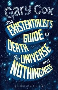 The Existentialist's Guide to Death, the Universe and Nothingness (inbunden)