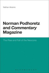 Norman Podhoretz and Commentary Magazine (inbunden)