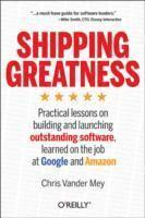 Shipping Greatness: Practical Lessons on Building and Launching Outstanding Software, Learned on the Job at Google and Amazon (häftad)