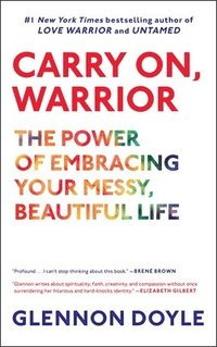 Carry On, Warrior: The Power of Embracing Your Messy, Beautiful Life (häftad)