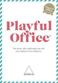 Playful Office: The Future Office Philosophy That Turns Employees Into Emplayees. (häftad)