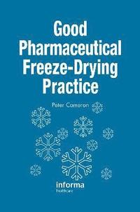 Good Pharmaceutical Freeze-Drying Practice (inbunden)