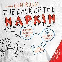 The Back of the Napkin: Solving Problems and Selling Ideas with Pictures (inbunden)