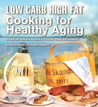 Low Carb High Fat Cooking for Healthy Aging (inbunden)