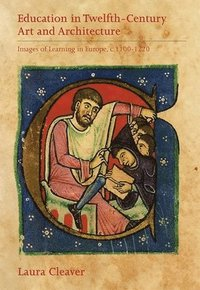 Education in Twelfth-Century Art and Architectur - Images of Learning in Europe, C.1100-1220 (inbunden)