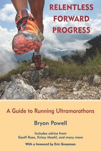 Relentless Forward Progress: A Guide to Running Ultramarathons (häftad)