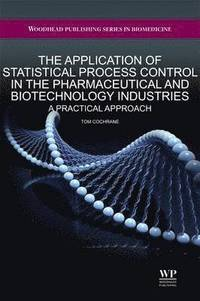 The Application of Statistical Process Control in the Pharmaceutical and Biotechnology Industries (inbunden)