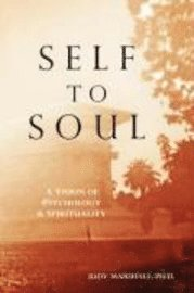 Self to Soul: A Vision of Psychology and Spirituality (häftad)