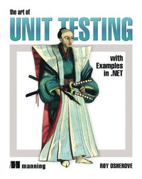 The Art Of Unit Testing: With Examples In .NET (häftad)