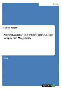 analysis of the white tiger by aravind adiga essay This one-page guide includes a plot summary and brief analysis of the white tiger by aravind adiga critically lauded but controversial, the white tiger examines the .