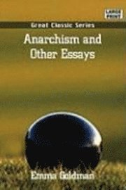 anarchism and other essays citation Emma goldman facts: the career of the lithuanian-born anarchist emma  was  superficial stronger and more varied was anarchism and other essays (1910.