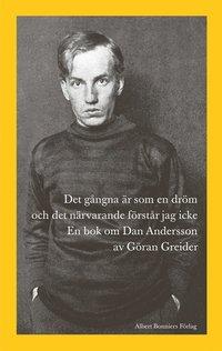 läsa Det gångna är som en dröm och det närvarande förstår jag icke : en bok om Dan Andersson pdf