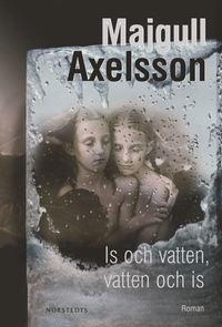 Omslagsbild: Is och vatten, vatten och is av Majgull Axelsson