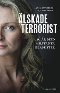 Älskade terrorist : 16 år med militanta islamister (inbunden)