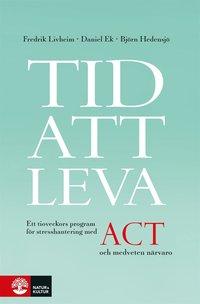 Tid att leva : ett tioveckors program för stresshantering med ACT och medveten närvaro pdf