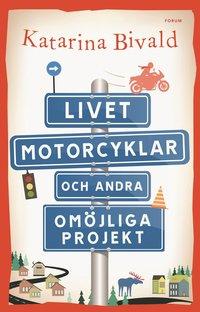 Livet, motorcyklar och andra omöjliga projekt (inbunden)